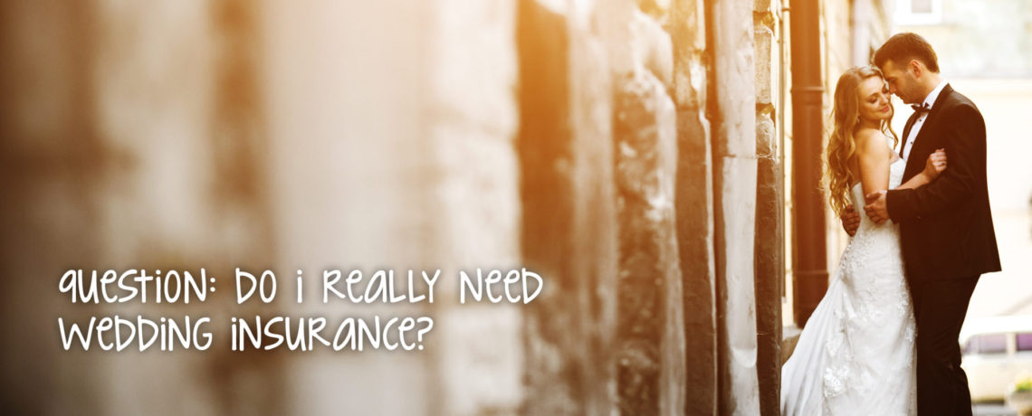 Question: Do I really need wedding insurance?