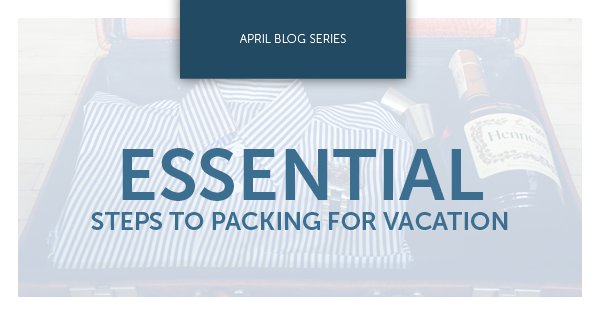Essential Steps to Packing for Vacation