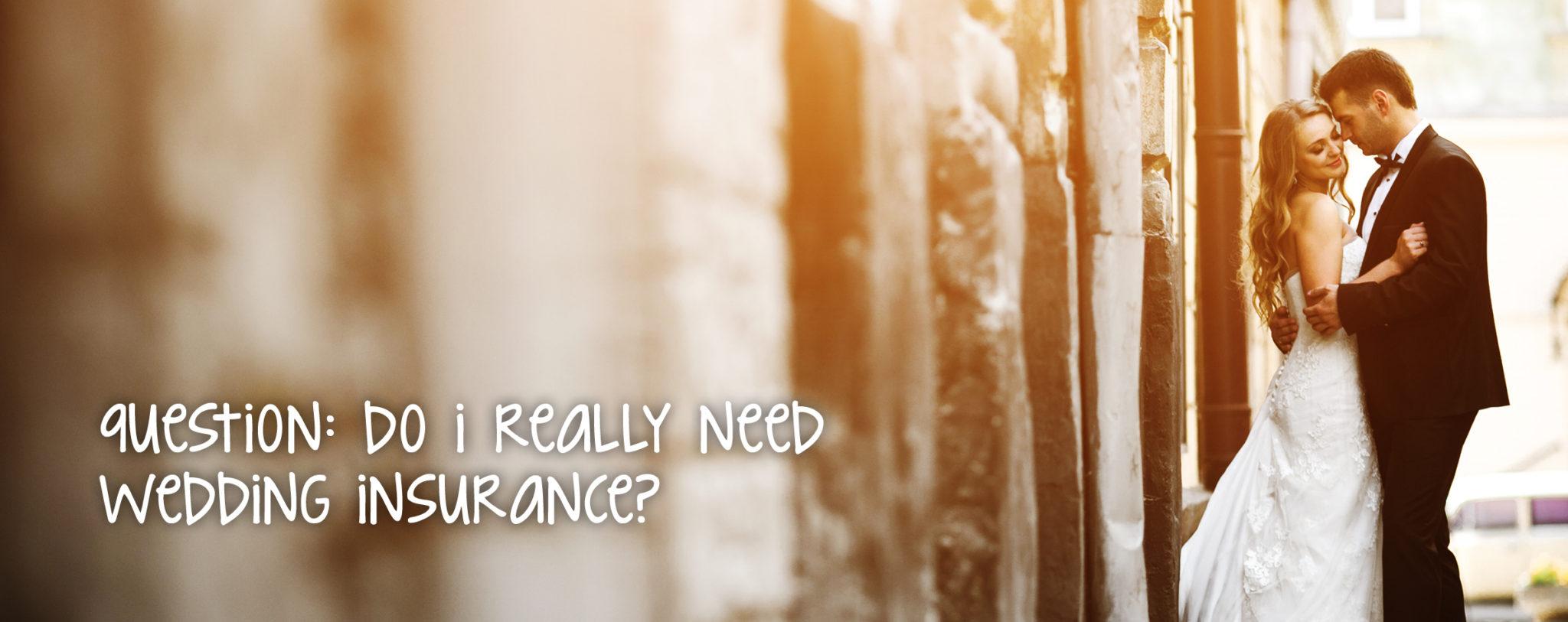 Do You Need Wedding Insurance: Question: Do I Really Need Wedding Insurance?